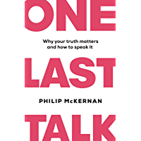One Last Talk: Why Your Truth Matters and How to Speak It