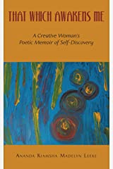 That Which Awakens Me: A Creative Woman's Poetic Memoir of Self-Discovery Paperback