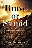 Brave or Stupid