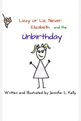 Lizzy or Liz, Never Elizabeth and the Unbirthday Kindle Edition