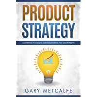Product Strategy: Mastering the Basics and dominating the competition (English Edition)