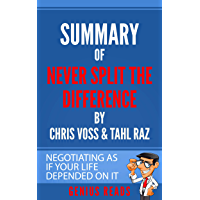 Summary of Never Split the Difference by Chris Voss & Tahl Raz : Negotiating as if Your Life Depended on It (English Edition)