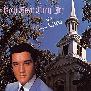 Elvis Presley How Great Thou Art Amazon Com Music