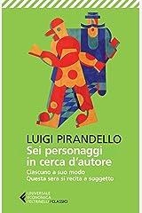 Sei personaggi in cerca d'autore: Ciascuno a modo suo. Stasera si recita a soggetto (Italian Edition) Kindle Edition
