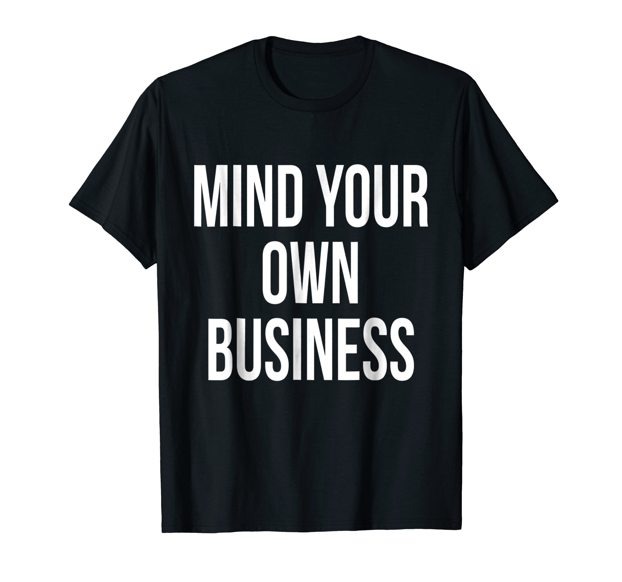 Mind Your Own Business Shirt - Funny Privacy Nosy T Shirt