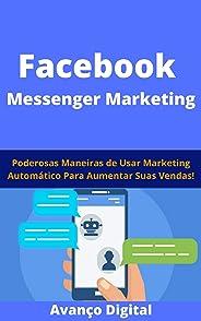 Facebook Messenger Marketing: Poderosas Maneiras de Usar Marketing Automático Para Aumentar Suas Vendas!