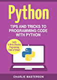 Python: Tips and Tricks to Programming Code with Python (Python, JavaScript, Java, Code, Programming Language, Programming, Computer Programming Book 2) (English Edition)