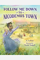 Follow Me Down to Nicodemus Town: Based on the History of the African American Pioneer Settlement Hardcover