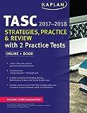 TASC Strategies, Practice & Review 2017-2018 with 2 Practice Tests: Online + Book (Kaplan Test Prep)