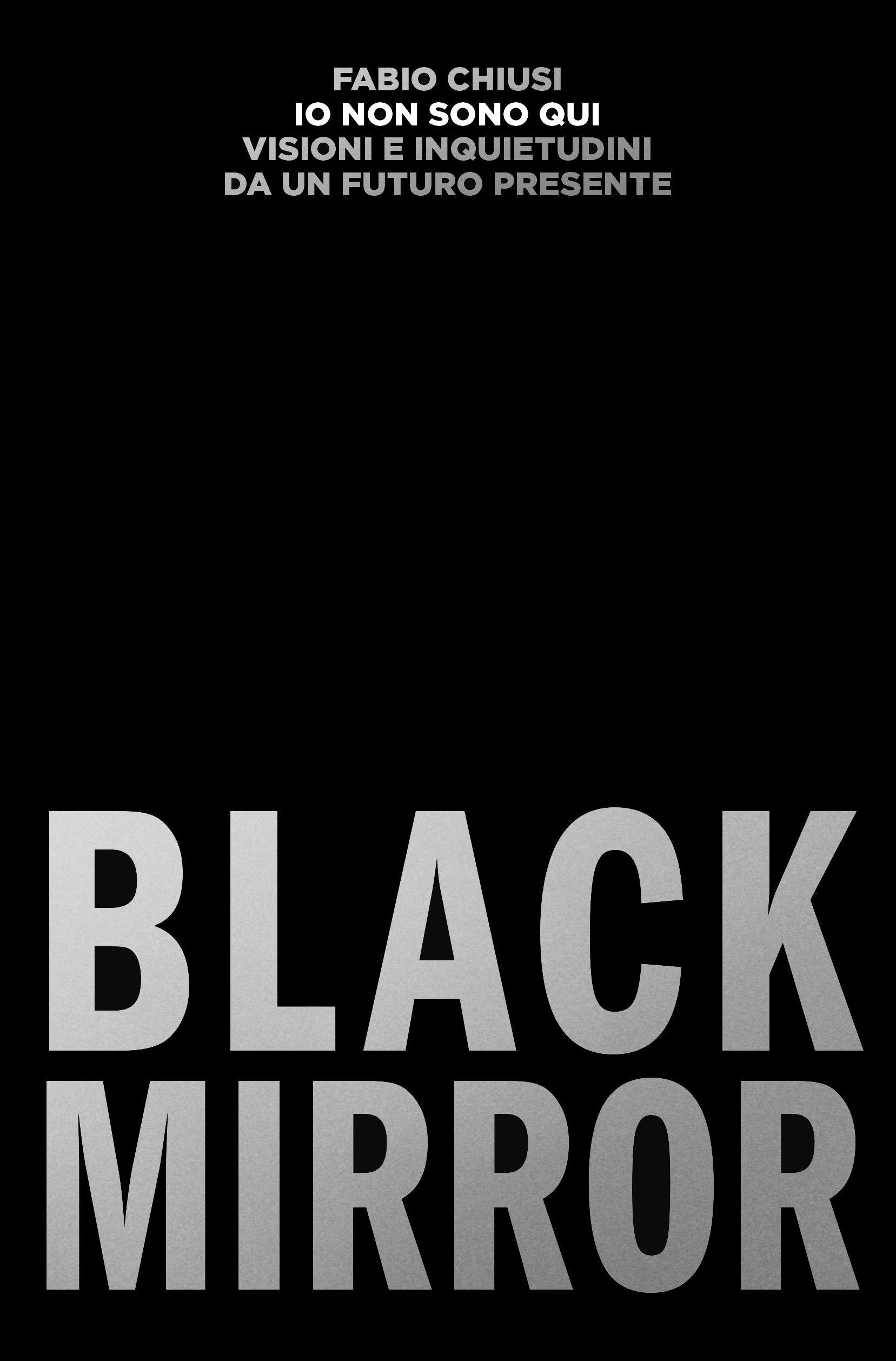 7360c730decca5 Amazon.it: Io non sono qui. Visioni e inquietudini da un futuro presente.  Black Mirror - Fabio Chiusi - Libri