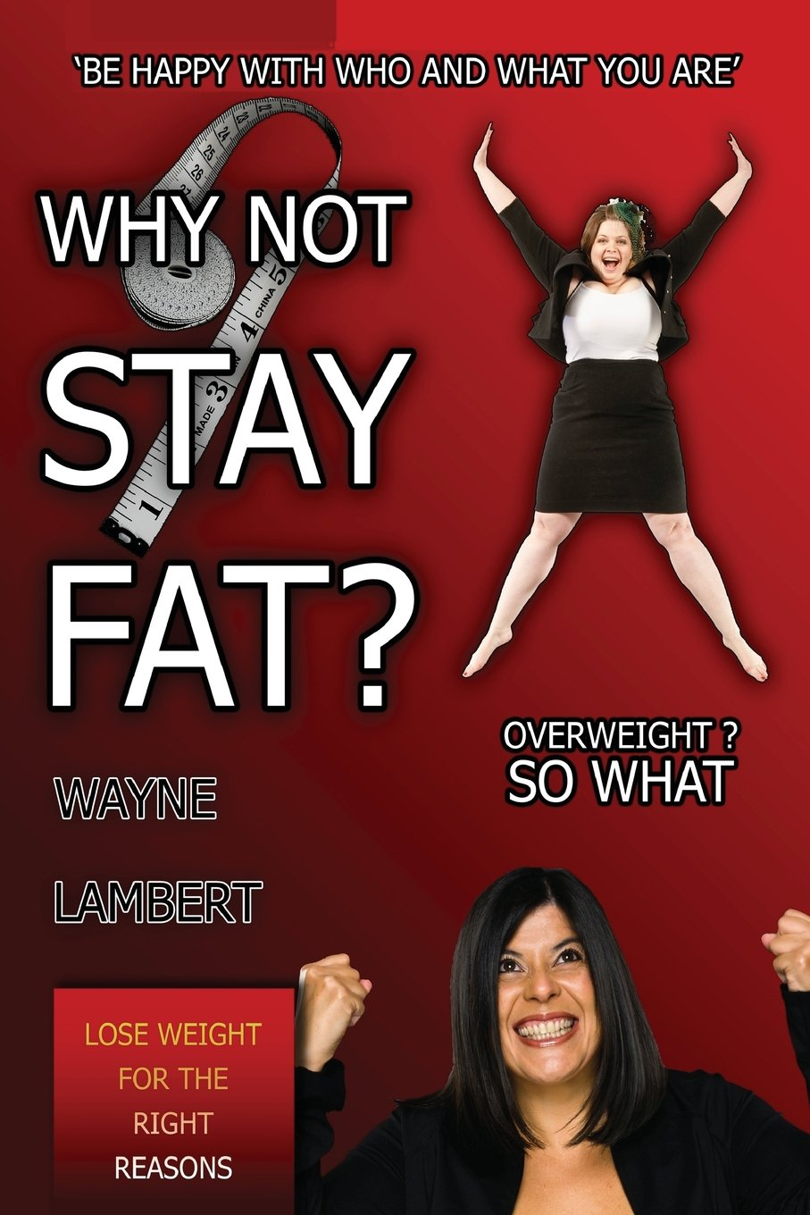 Read Online Why Not Stay Fat? - Overweight? So What. 'be Happy with Who and What You Are' ebook