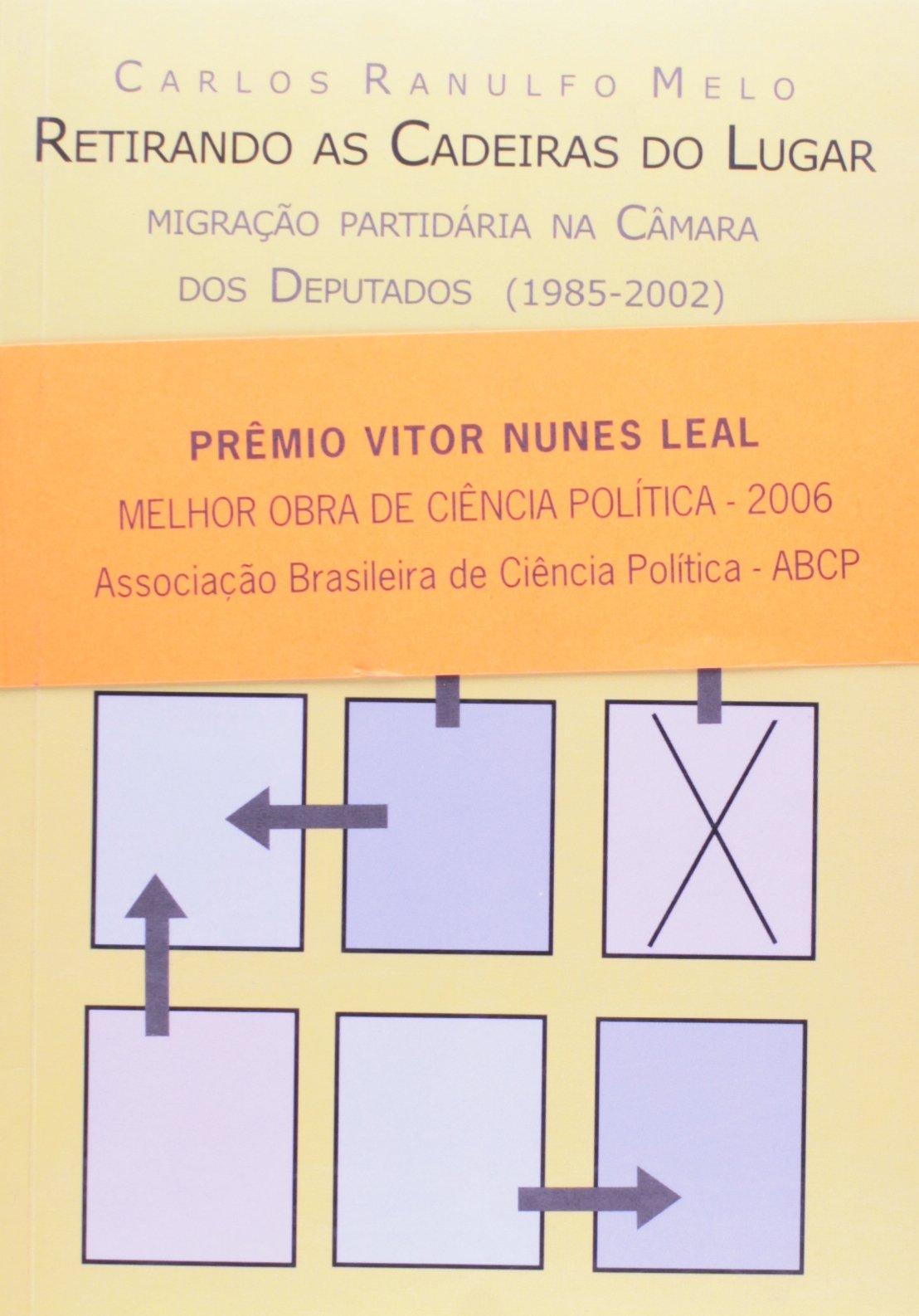 Read Online Retirando as Cadeiras do Lugar. Migracao Partidaria na Camara dos Deputado ebook