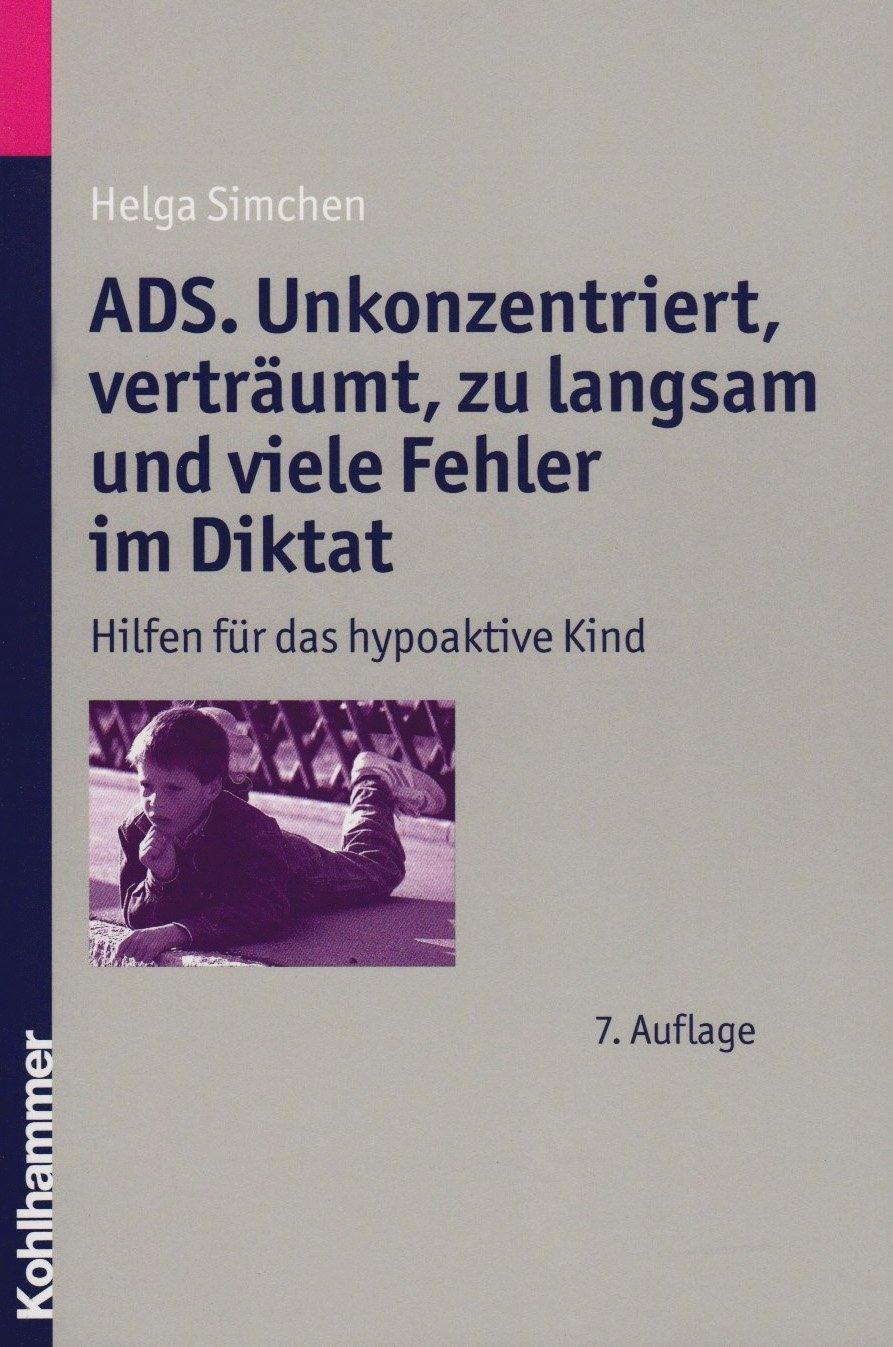 ADS. Unkonzentriert, verträumt, zu langsam und viele Fehler im Diktat: Hilfen für das hypoaktive Kind