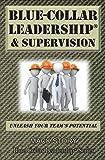 Blue-Collar Leadership & Supervision: Powerful Leadership Simplified (Blue-Collar Leadership Series) (Volume 2)