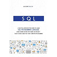SQL: A Practical Introduction Guide to Learn Sql Programming Language. Learn Coding Faster with Hands-On Project. Crash…