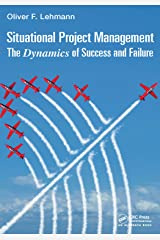 Situational Project Management: The Dynamics of Success and Failure (Best Practices in Portfolio, Program, and Project Management) Kindle Edition
