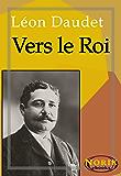 Vers le roi (SOUVENIRS DES MILIEUX LITTÉRAIRES, POLITIQUES, ARTISTIQUES ET MÉDICAUX t. 6)
