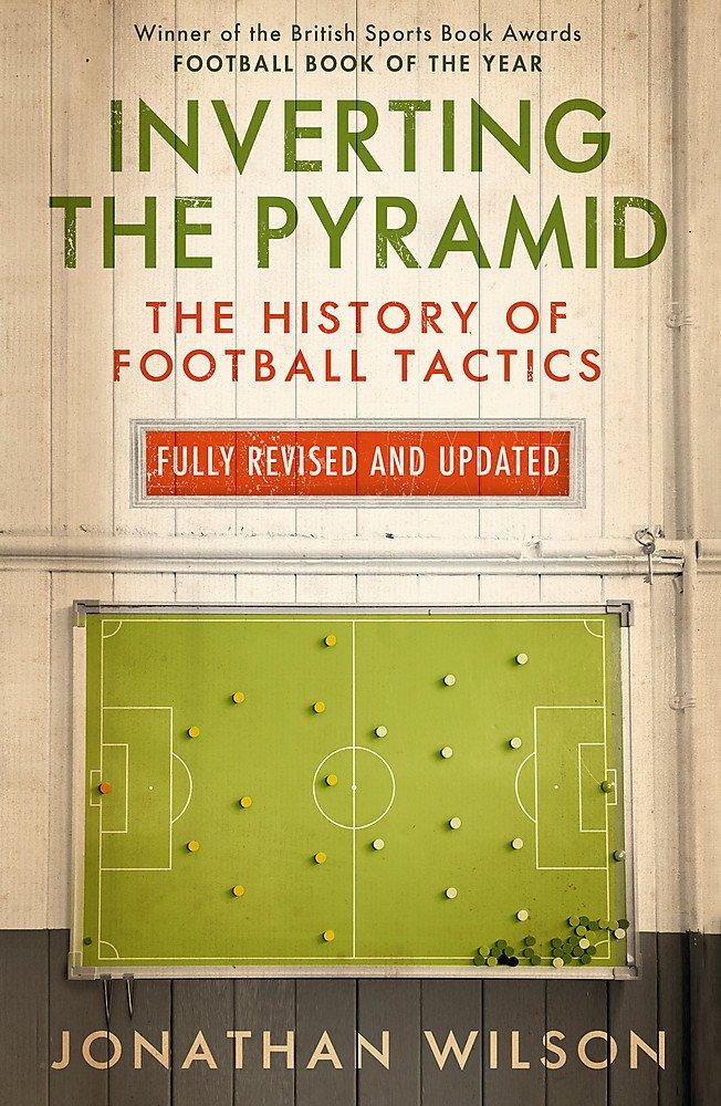 Inverting The Pyramid  The History Of Football Tactics