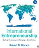International Entrepreneurship: Starting, Developing, and Managing a Global Venture