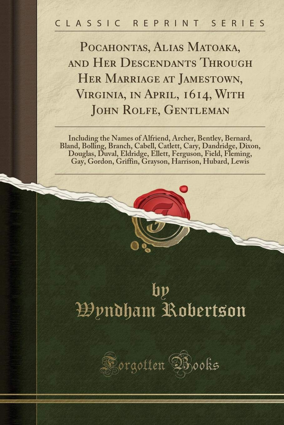 Pocahontas, Alias Matoaka, and Her Descendants Through Her Marriage at  Jamestown, Virginia, in April, 1614, With John Rolfe, Gentleman: Including  the .