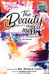 The Beauty in My Mess: Stories of Truth, Transparencies and Triumphs (Volume 1) Paperback