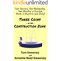 Three Coins in the Construction Zone: Two Seniors, Two Backpacks, Two Months in Europe, Book 2 (Austria and Italy) (Geezers on the Go)