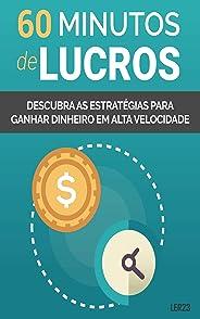 60 Minutos de Lucros: E-book 60 Minutos de Lucros (Ganhar Dinheiro Livro 10)