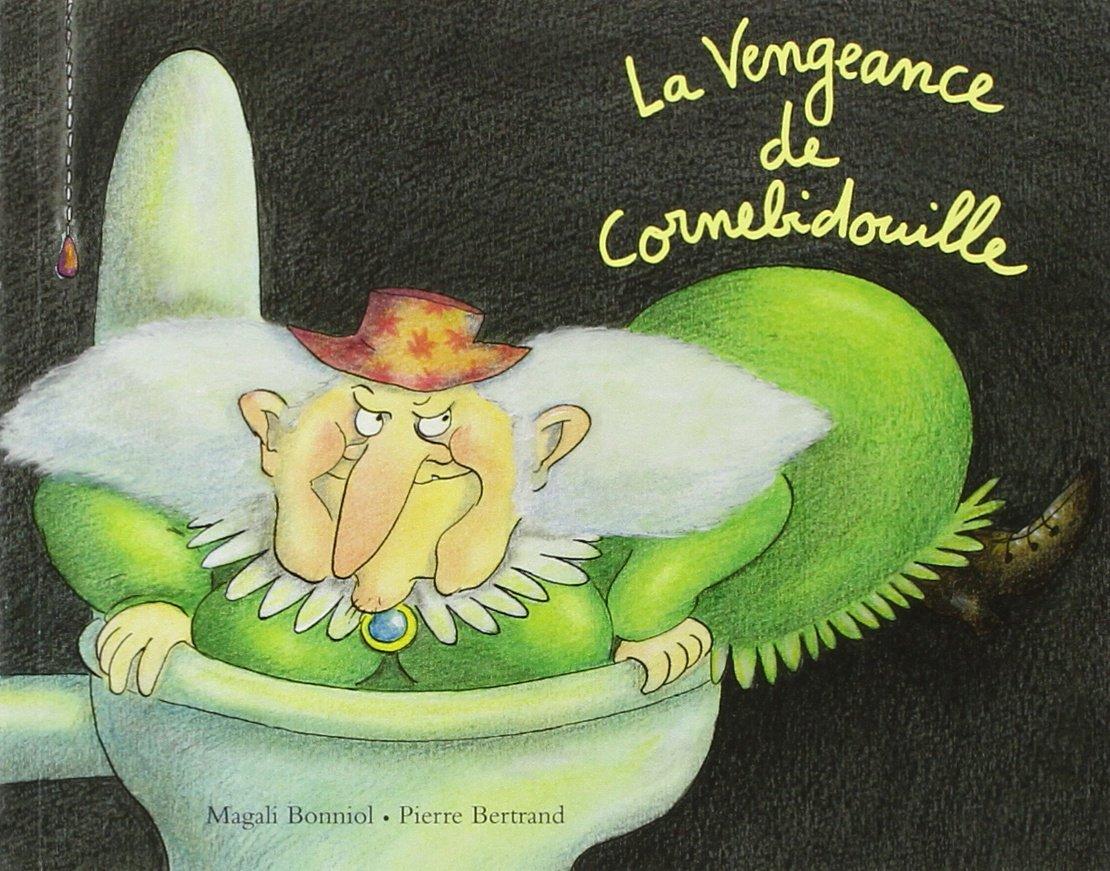 La Vengeance de Cornebidouille Poche – 7 juin 2012 Magali Bonniol Pierre Bertrand L' Ecole des Loisirs 2211208762