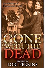 Gone with the Dead: An Anthology of Romance and Horror Paperback