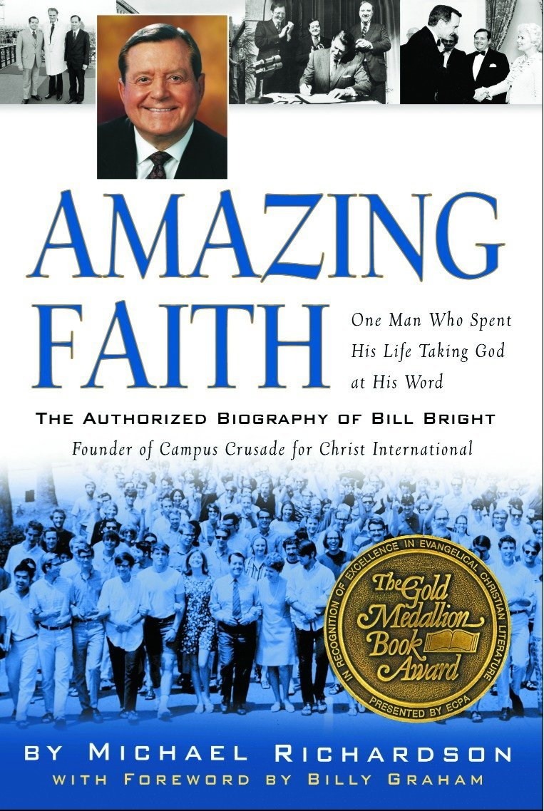 Amazing Faith: The Authorized Biography of Bill Bright, Founder of Campus  Crusade for Christ: Michael Richardson: 9781578565610: Amazon.com: Books