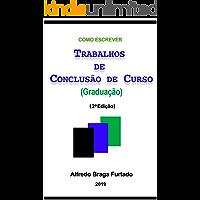 Como Escrever Trabalhos de Conclusão de Curso (Graduação): 2ª edição