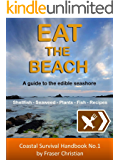 Eat the Beach: A guide to the edible seashore (Coastal Survival Handbooks) (English Edition)