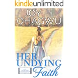 Her Undying Faith: A Christian Inspirational Fiction #5 (After, New Beginnings & The Excellence Club)