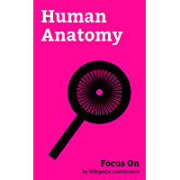 Focus On: Human Anatomy: Human Penis, Human Body, Human Skeleton, Foreskin, Abdomen, Composition of the human Body, Fingerprint, Human Tooth, Groin, Anatomical Terminology, etc. (English Edition)
