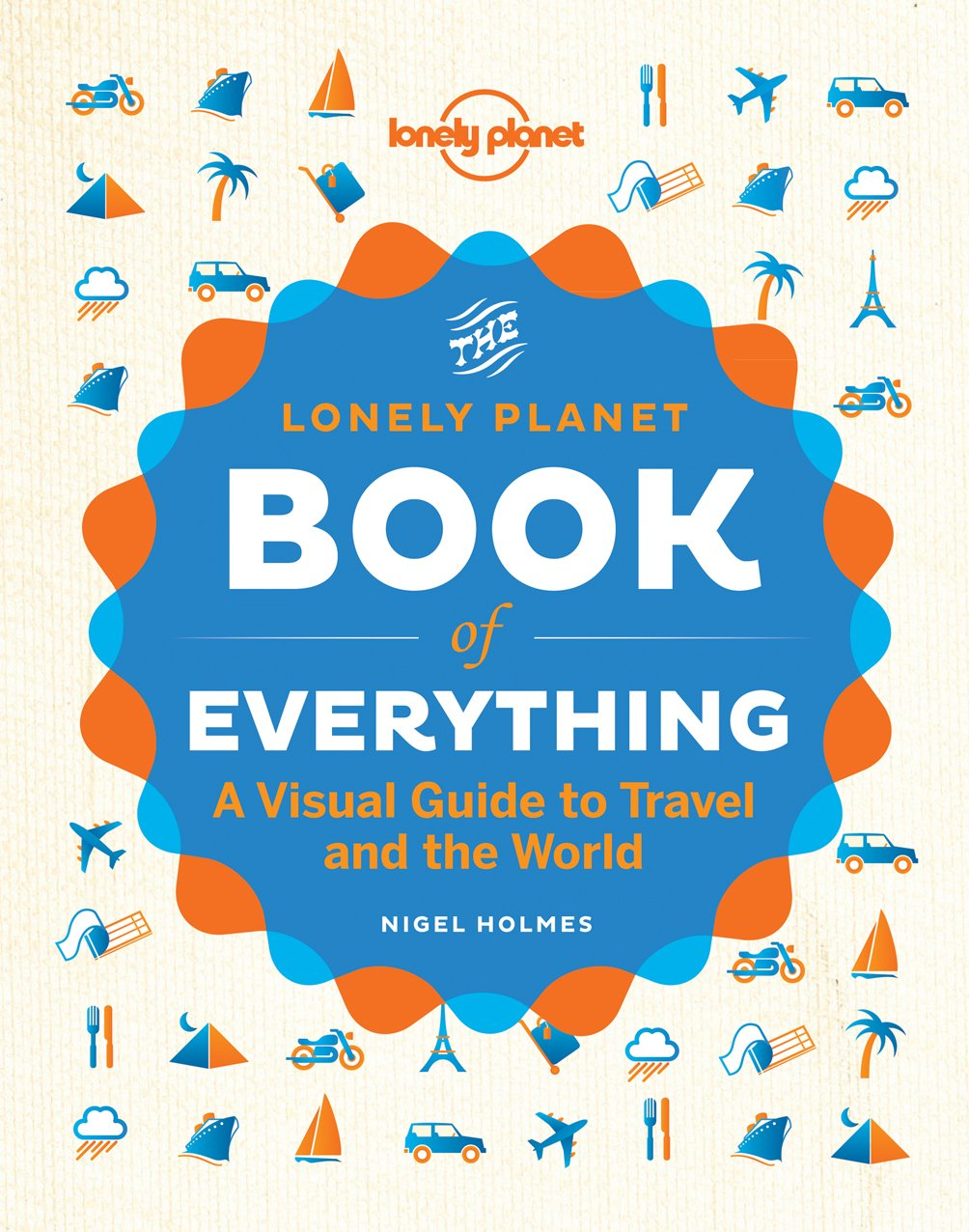 The Book Of Everything: A Visual Guide To Travel And The World (lonely  Planet): Nigel Holmes: 9781742209630: Amazon: Books