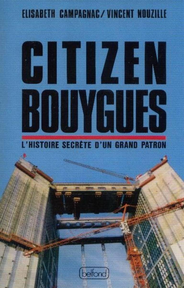 Citizen Bouygues, ou, L'histoire secrète d'un grand patron Broché – 28 novembre 1991 Elisabeth Campagnac Vincent Nouzille Belfond 271442144X