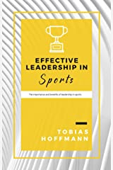 Effective Leadership in Sports (english Edition): The Importance and Benefits of Leadership in Sports Kindle Edition