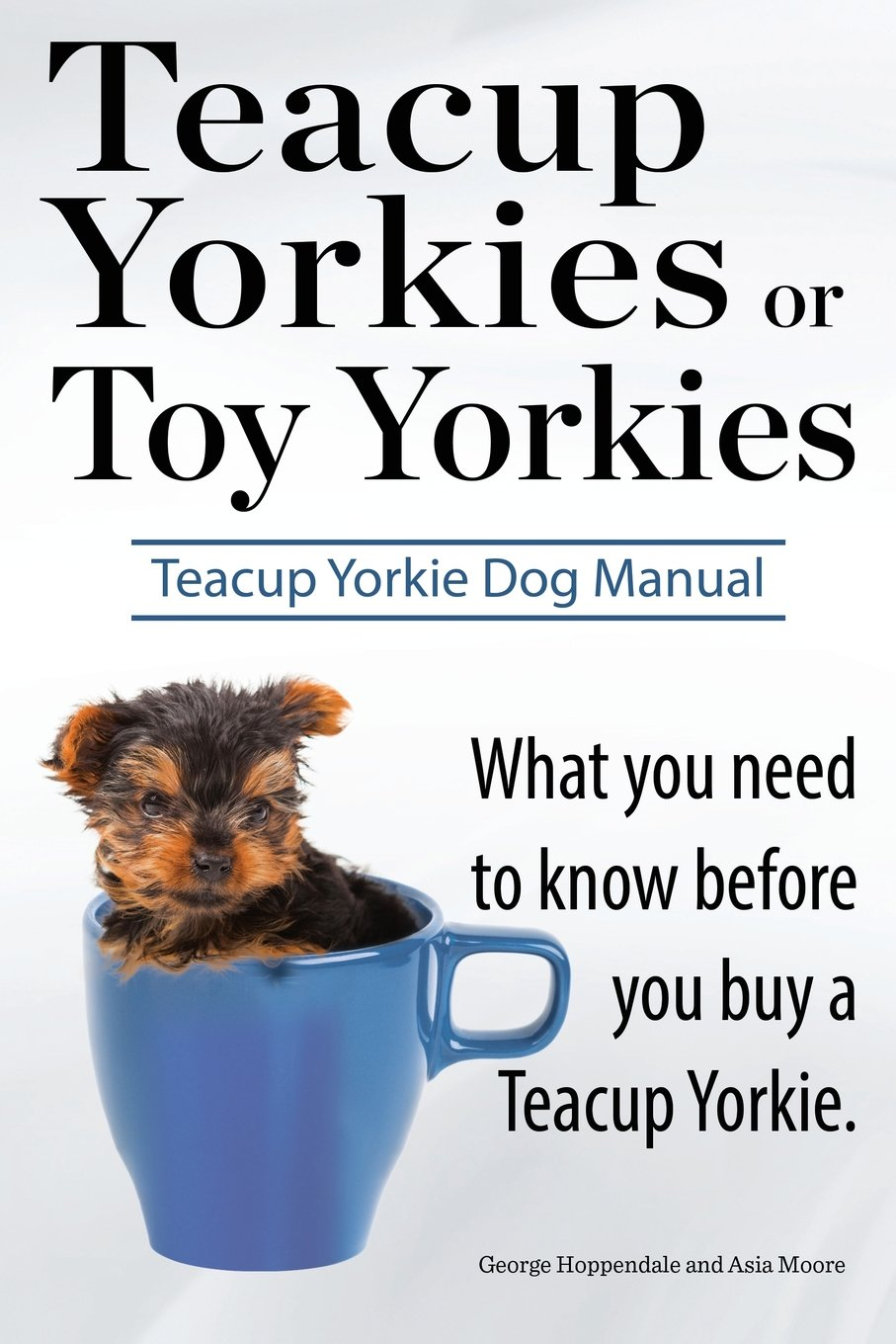 Teacup Yorkies Or Toy Yorkies Ultimate Teacup Yorkie Dog Manual