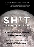 Sh*t the Moon Said: A Story of Sex, Drugs, and Ayahuasca