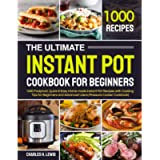 The Ultimate Instant Pot Cookbook for Beginners: 1000 Foolproof, Quick & Easy Home-made Instant Pot Recipes with Cooking…