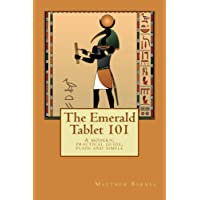 The Emerald Tablet 101: a modern, practical guide, plain and simple (The Ancient...