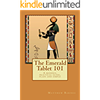 The Emerald Tablet 101: a modern, practical guide, plain and simple (The Ancient Egyptian Enlightenment Series Book 1)