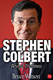 Stephen Colbert: Beyond Truthiness