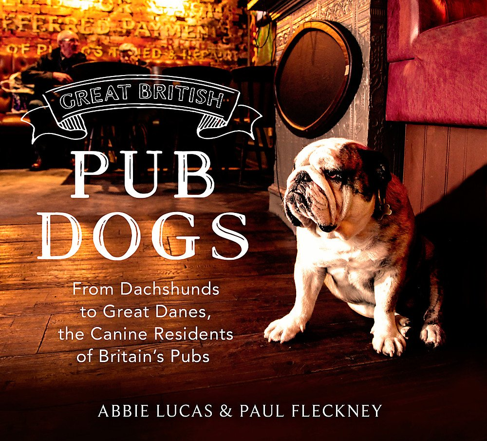 Great British Pub Dogs: From Dachshunds to Great Danes, the Canine Residents of Britain's Pubs