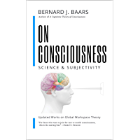 ON CONSCIOUSNESS: Science & Subjectivity - Updated Works on Global Workspace Theory (English Edition)