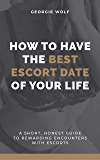 How to Have the Best Escort Date of Your Life: A Short, Honest Guide on How to See Sex Workers (and Make the Most of It)