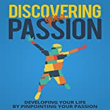 Find Your Passion : Discovering Your Passion : Developing Your Life by Pinpointing Your Passion offers