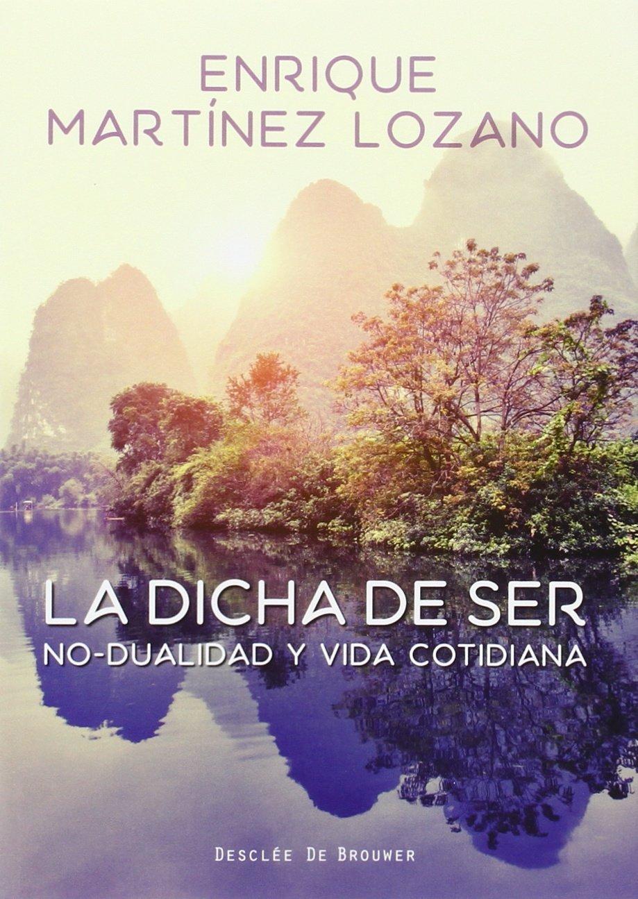 La dicha de ser : no-dualidad y vida cotidiana (Spagnolo) Copertina flessibile – 1 set 2016 Enrique Martínez Lozano Desclée De Brouwer 8433028650 Philosophy of religion