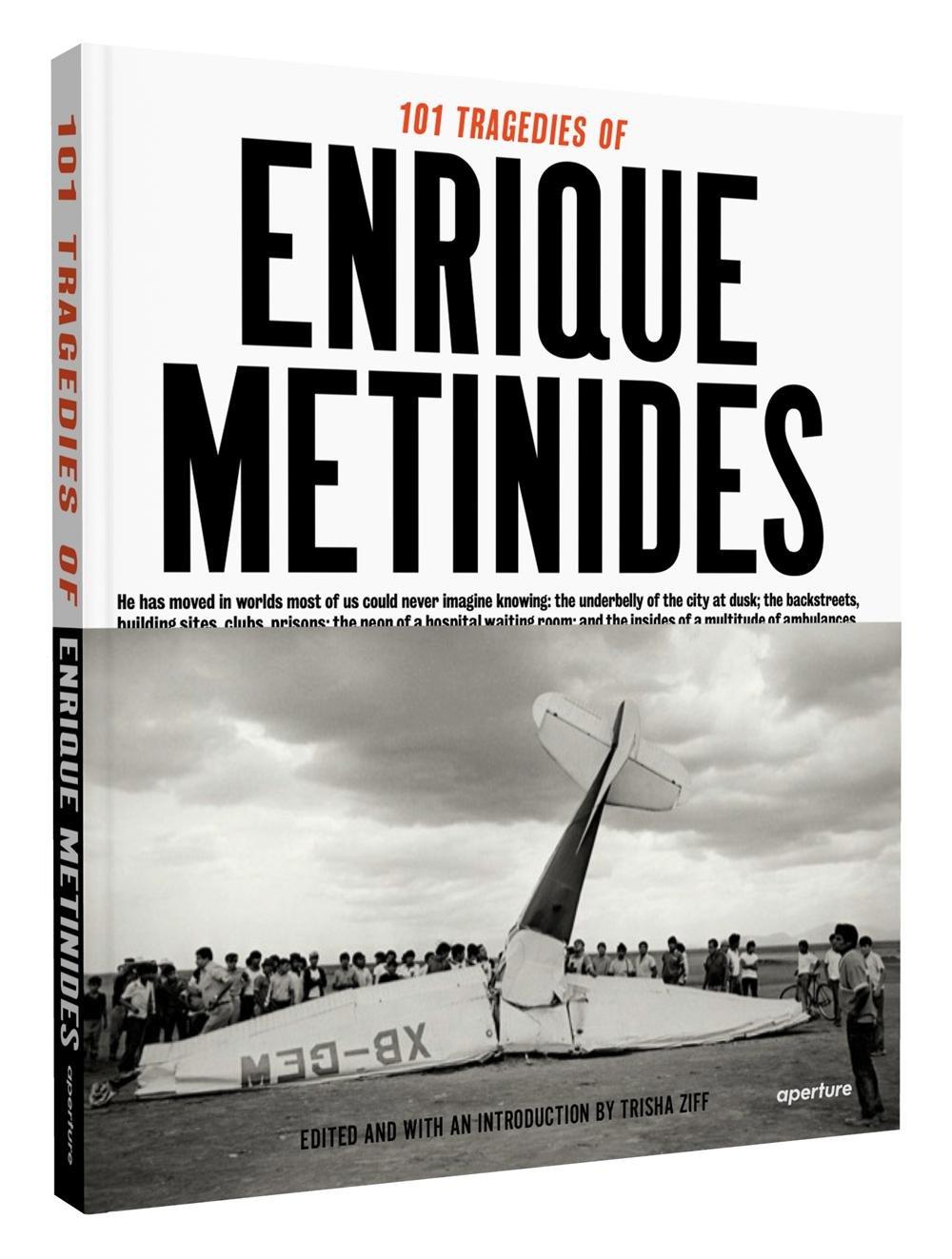 101 Tragedies of Enrique Metinides: Trisha Ziff, Enrique Metinides: 9781597112116: Amazon.com: Books