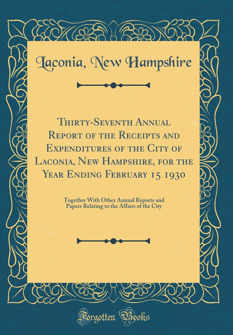 Thirty-Seventh Annual Report of the Receipts and Expenditures of the City of Laconia, New Hampshire, for the Year Ending February 15 1930: Together ... to the Affairs of the City (Classic Reprint) PDF